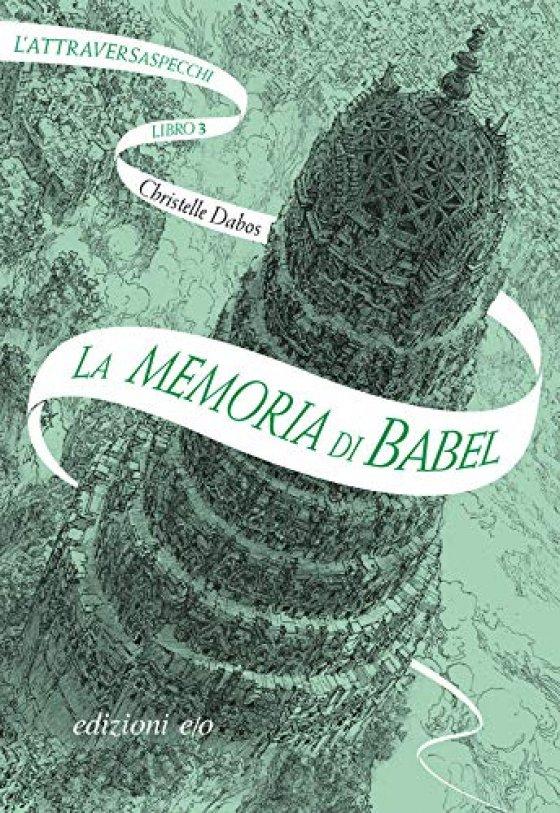 La memoria di Babel – L'Attraversaspecchi Libro 3